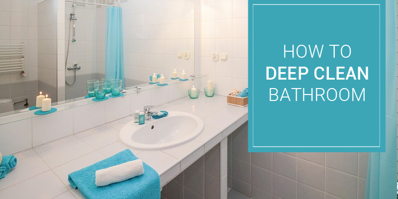How to Deep Clean the Bathroom? Bathroom Cleaning Tips